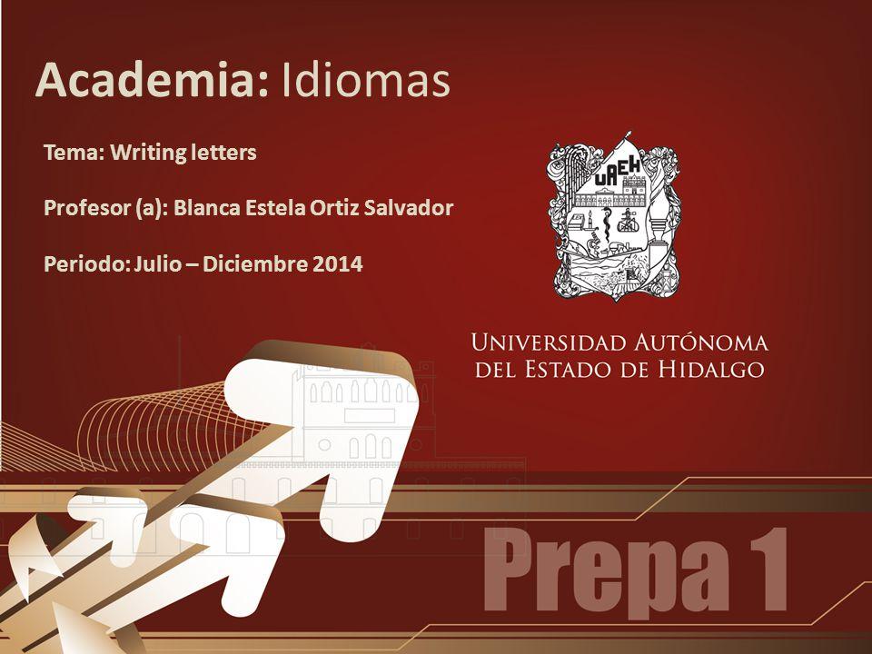Academia: Idiomas Tema: Writing letters Profesor (a): Blanca Estela Ortiz Salvador Periodo: Julio – Diciembre 2014
