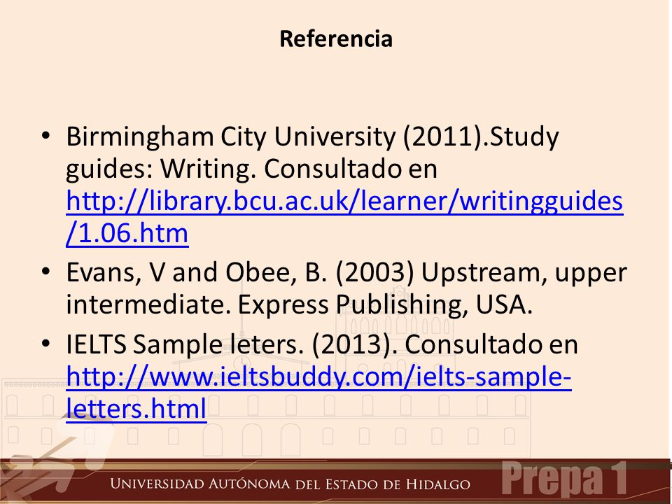 Referencia Birmingham City University (2011).Study guides: Writing. Consultado en http://library.bcu.ac.uk/learner/writingguides /1.06.htm http://libr