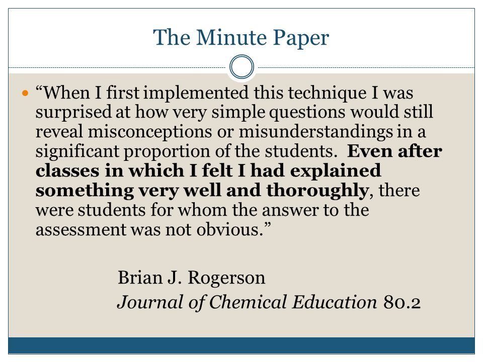 """The Minute Paper """"When I first implemented this technique I was surprised at how very simple questions would still reveal misconceptions or misunderst"""