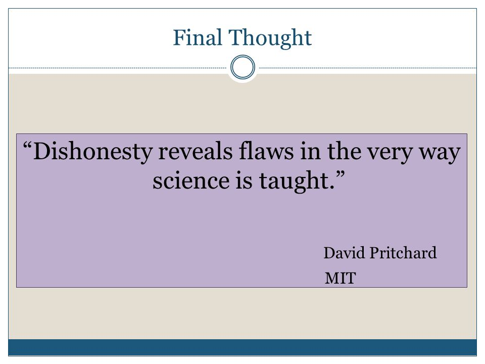 Final Thought Dishonesty reveals flaws in the very way science is taught. David Pritchard MIT