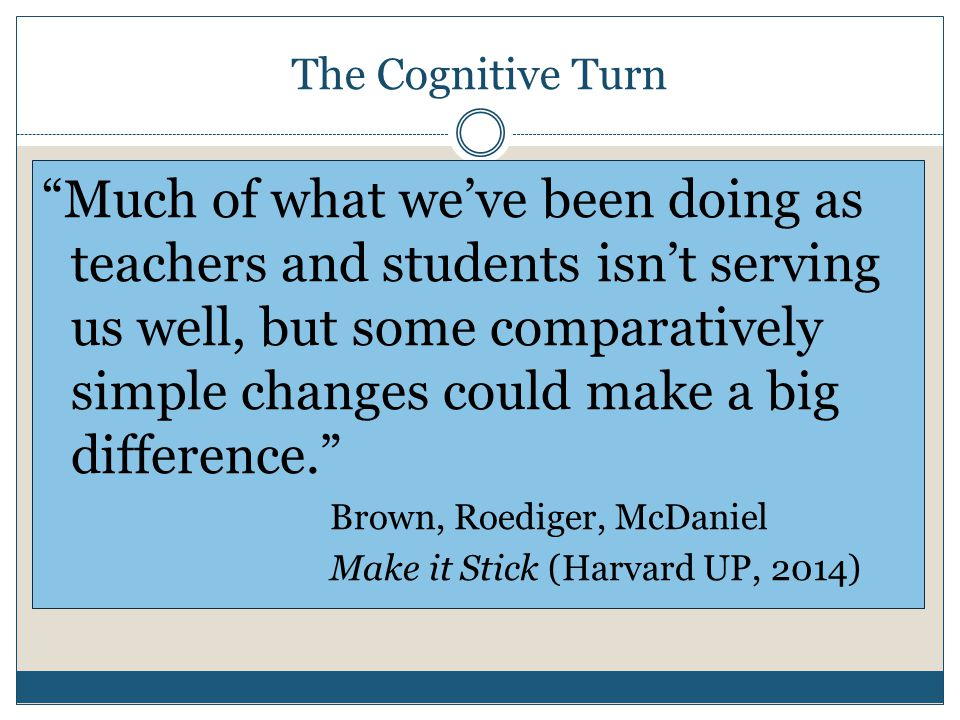 """The Cognitive Turn """"Much of what we've been doing as teachers and students isn't serving us well, but some comparatively simple changes could make a b"""