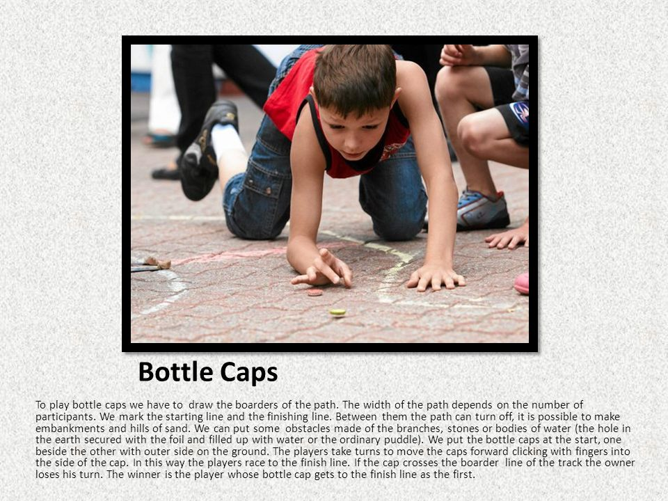 Bottle Caps To play bottle caps we have to draw the boarders of the path.