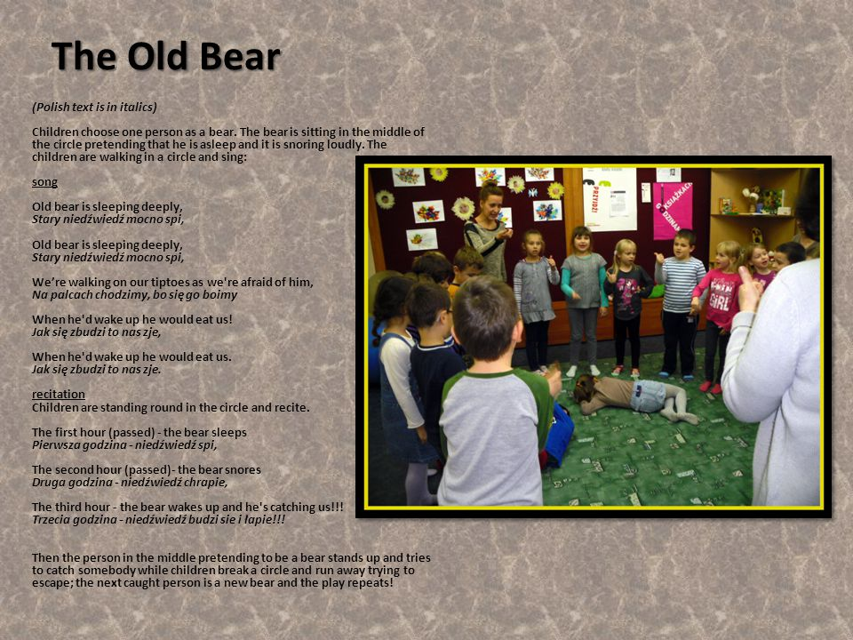The Old Bear The Old Bear (Polish text is in italics) Children choose one person as a bear.