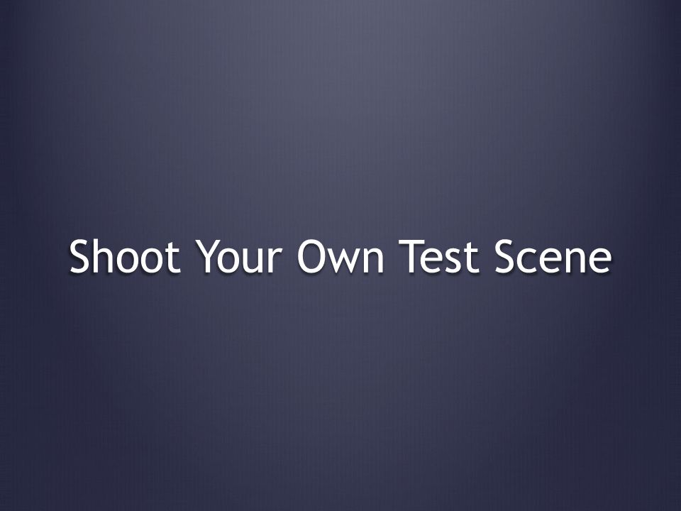 Shoot Your Own Test Scene
