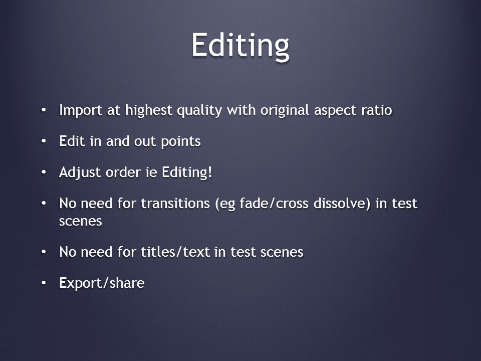 Editing Import at highest quality with original aspect ratio Import at highest quality with original aspect ratio Edit in and out points Edit in and out points Adjust order ie Editing.