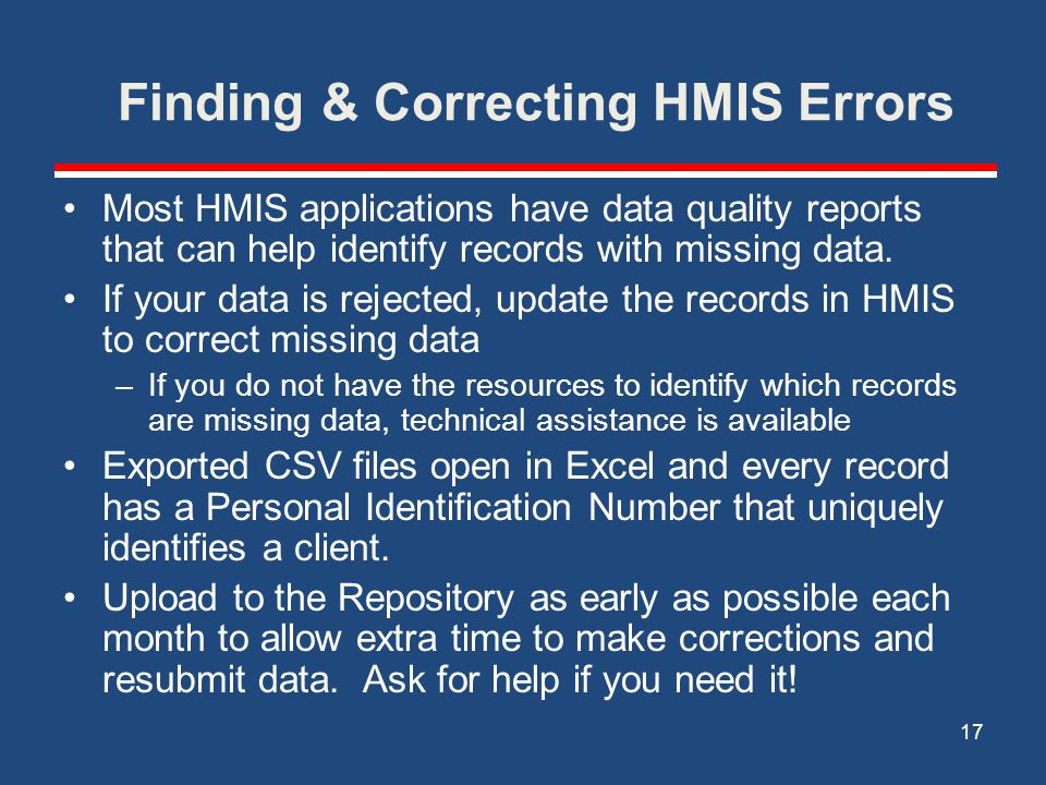 Finding & Correcting HMIS Errors Most HMIS applications have data quality reports that can help identify records with missing data.