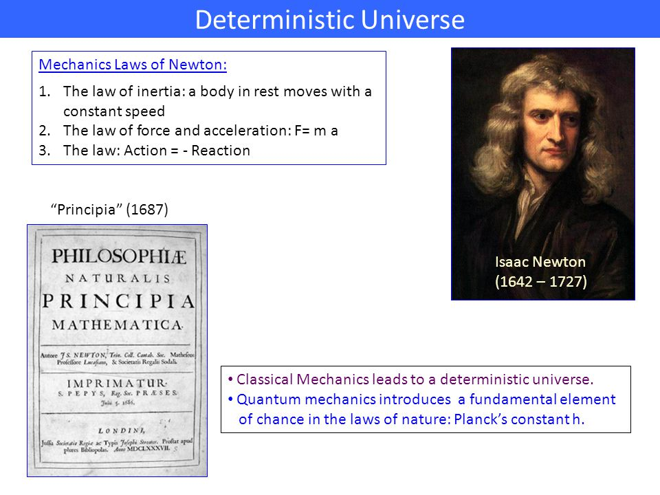 Deterministic Universe Mechanics Laws of Newton: 1.The law of inertia: a body in rest moves with a constant speed 2.The law of force and acceleration: