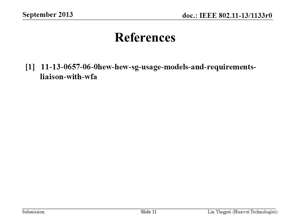 Lin Yingpei (Huawei Technologies) doc.: IEEE 802.11-13/1133r0 Submission September 2013 Slide 11 References [1] 11-13-0657-06-0hew-hew-sg-usage-models