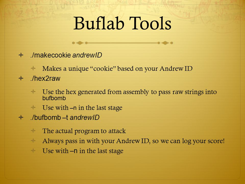 """Buflab Tools ./makecookie andrewID  Makes a unique """"cookie"""" based on your Andrew ID ./hex2raw  Use the hex generated from assembly to pass raw str"""