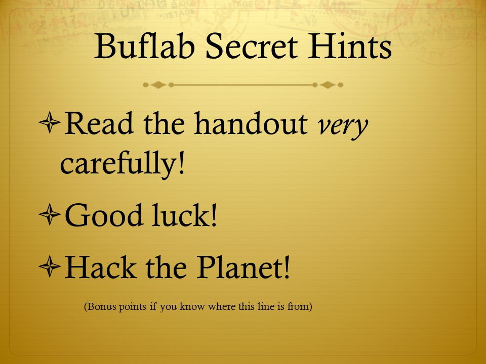 Buflab Secret Hints  Read the handout very carefully!  Good luck!  Hack the Planet! (Bonus points if you know where this line is from)