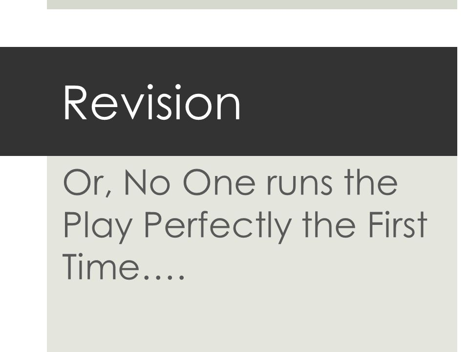 Revision Or, No One runs the Play Perfectly the First Time….