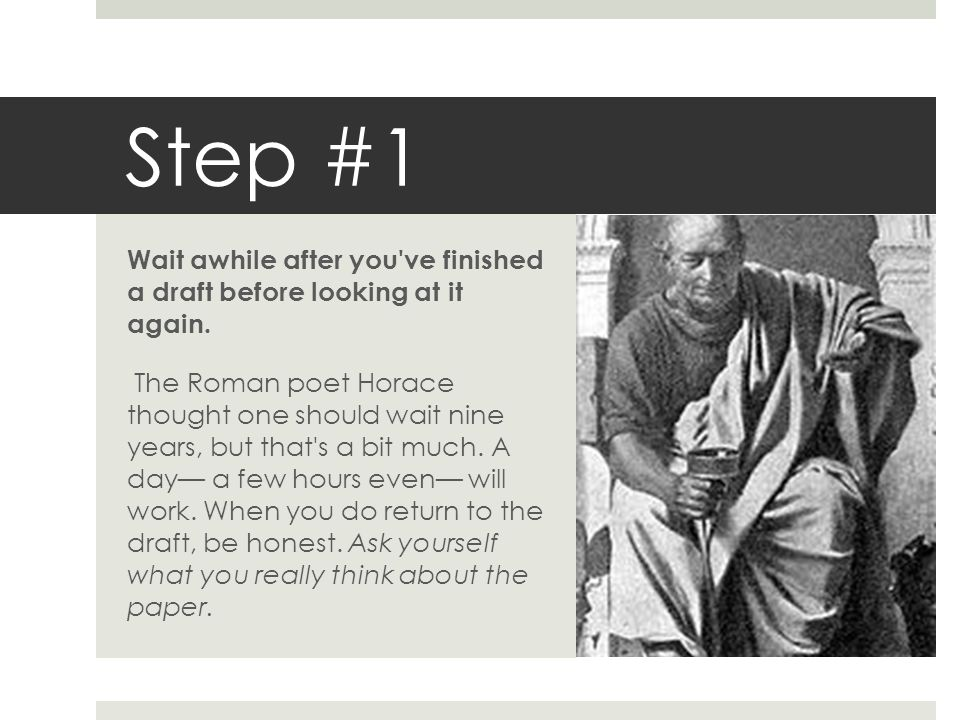 Step #1 Wait awhile after you ve finished a draft before looking at it again.