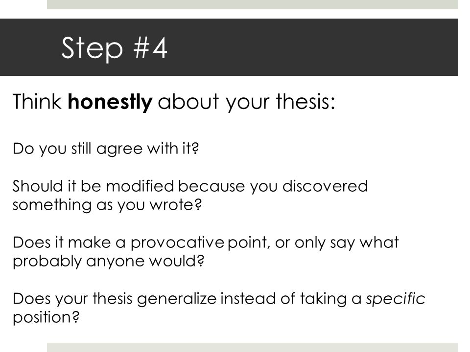 Step #4 Think honestly about your thesis: Do you still agree with it.