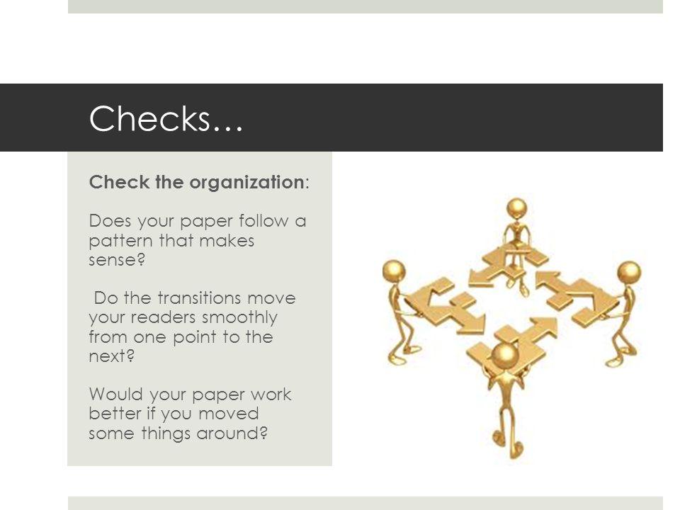 Checks… Check the organization : Does your paper follow a pattern that makes sense.