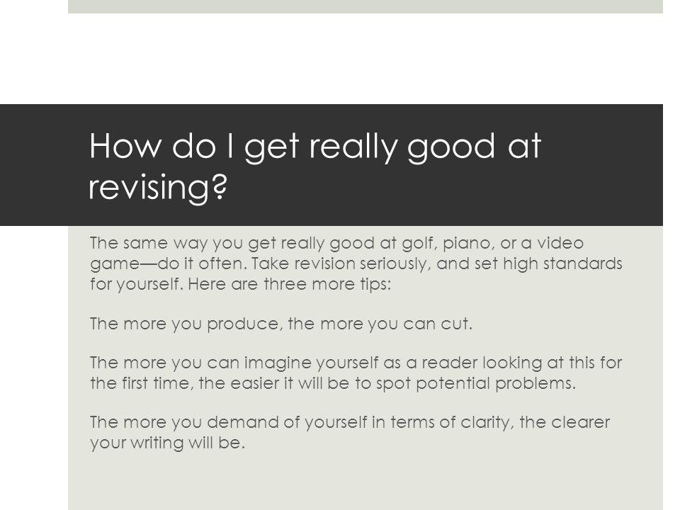 How do I get really good at revising.