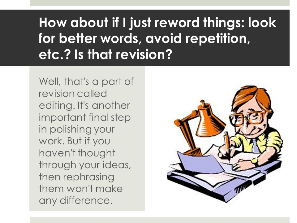 How about if I just reword things: look for better words, avoid repetition, etc..