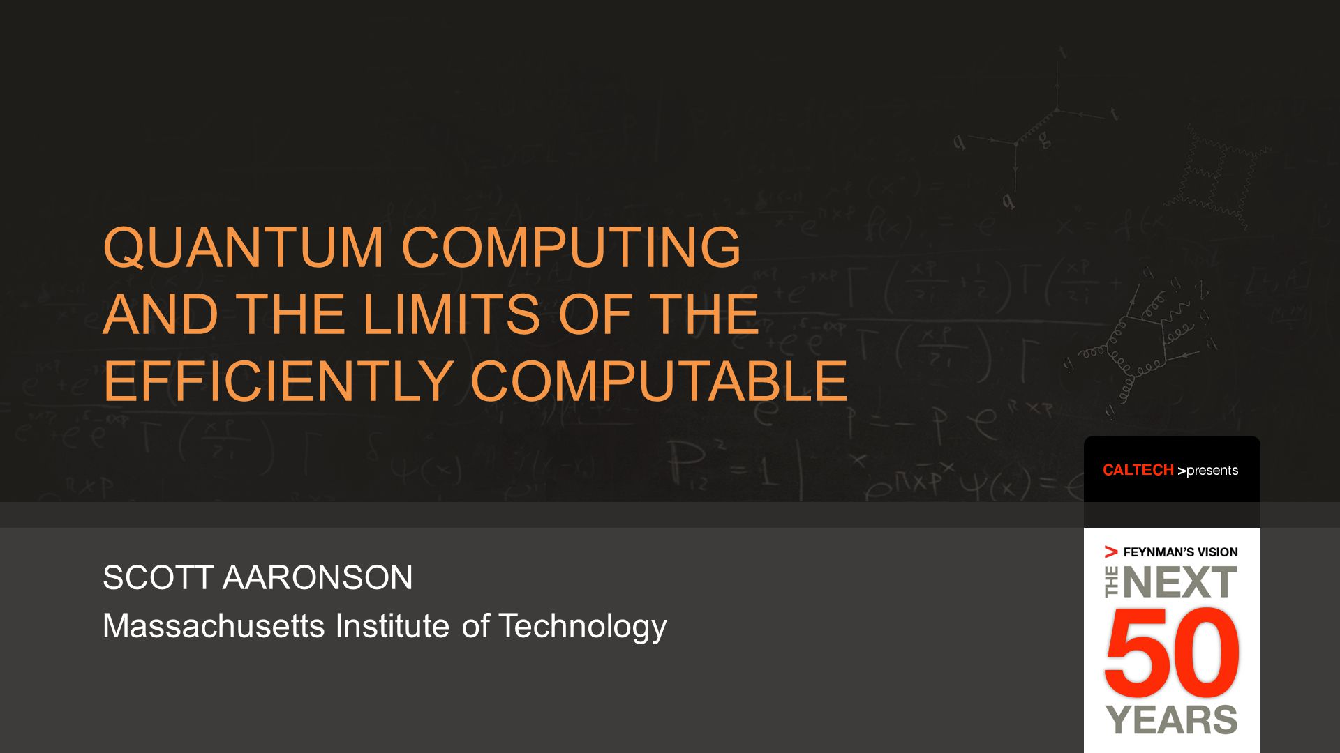 Copyright © CALTECH 20112 SCOTT AARONSON Massachusetts Institute of Technology QUANTUM COMPUTING AND THE LIMITS OF THE EFFICIENTLY COMPUTABLE