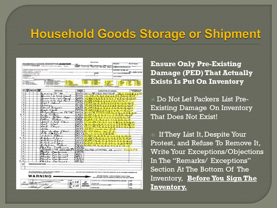 Ensure Only Pre-Existing Damage (PED) That Actually Exists Is Put On Inventory  Do Not Let Packers List Pre- Existing Damage On Inventory That Does Not Exist.