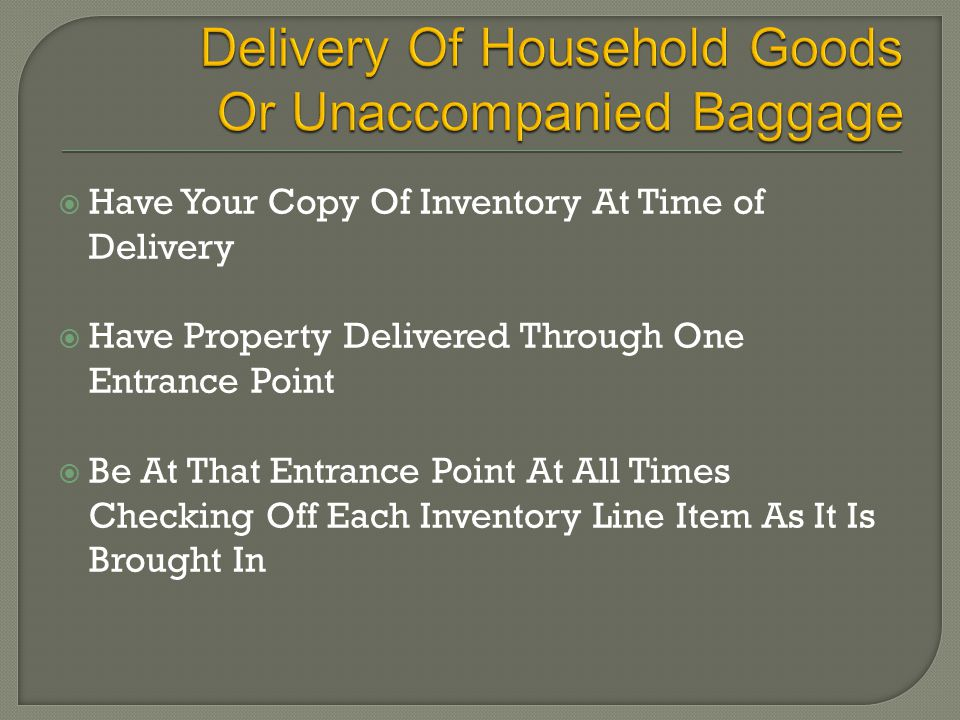  Have Your Copy Of Inventory At Time of Delivery  Have Property Delivered Through One Entrance Point  Be At That Entrance Point At All Times Checking Off Each Inventory Line Item As It Is Brought In
