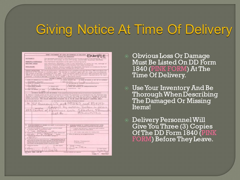  Obvious Loss Or Damage Must Be Listed On DD Form 1840 (PINK FORM) At The Time Of Delivery.