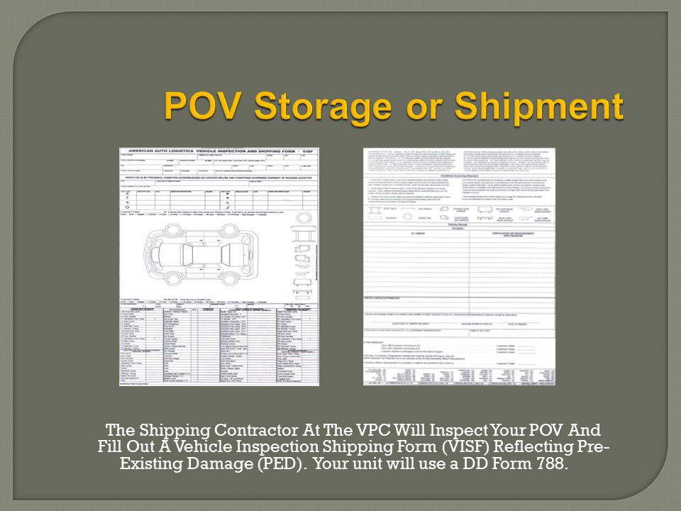 The Shipping Contractor At The VPC Will Inspect Your POV And Fill Out A Vehicle Inspection Shipping Form (VISF) Reflecting Pre- Existing Damage (PED).