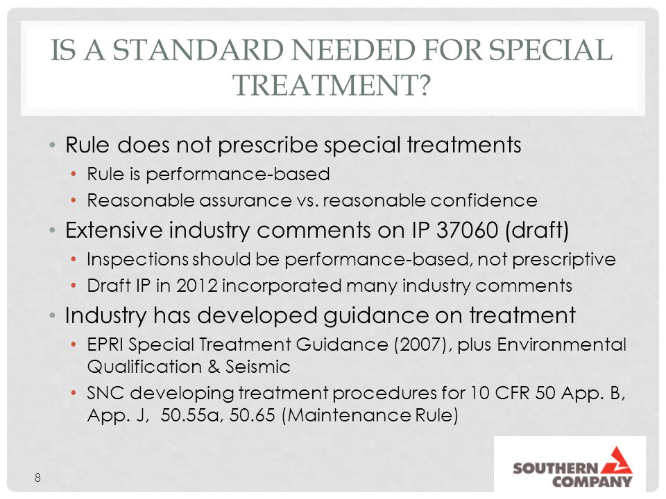 IS A STANDARD NEEDED FOR SPECIAL TREATMENT? Rule does not prescribe special treatments Rule is performance-based Reasonable assurance vs. reasonable c