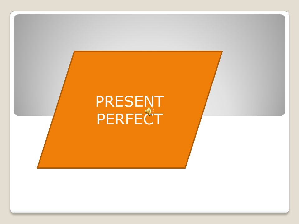 PRESENT PERFECT FORM The present perfect of any verb is composed of two elements : the appropriate form of the auxiliary verb to have (present tense), plus the past participle of the main verb.