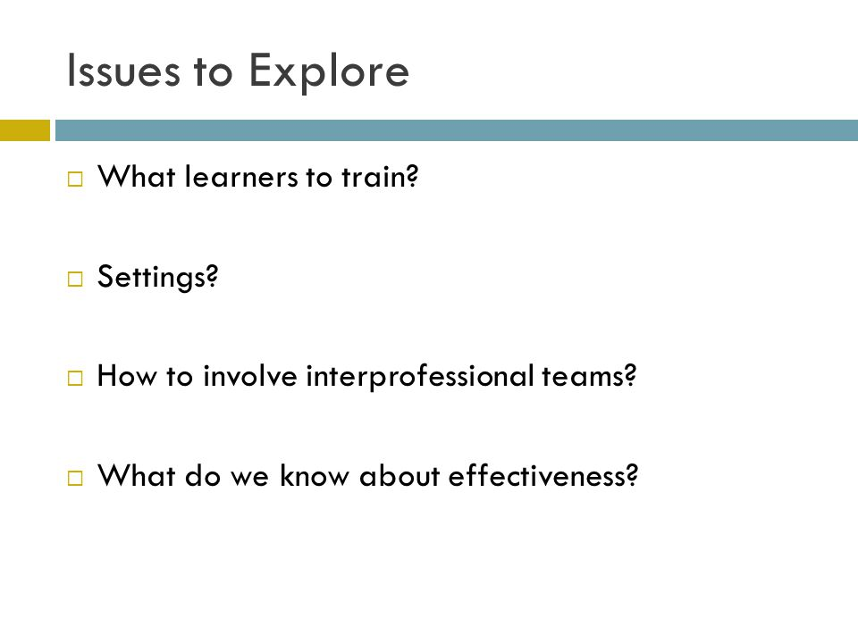 Issues to Explore  What learners to train.  Settings.