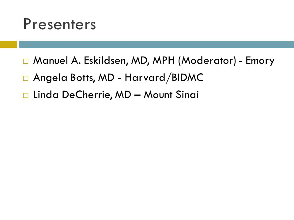 Presenters  Manuel A. Eskildsen, MD, MPH (Moderator) - Emory  Angela Botts, MD - Harvard/BIDMC  Linda DeCherrie, MD – Mount Sinai