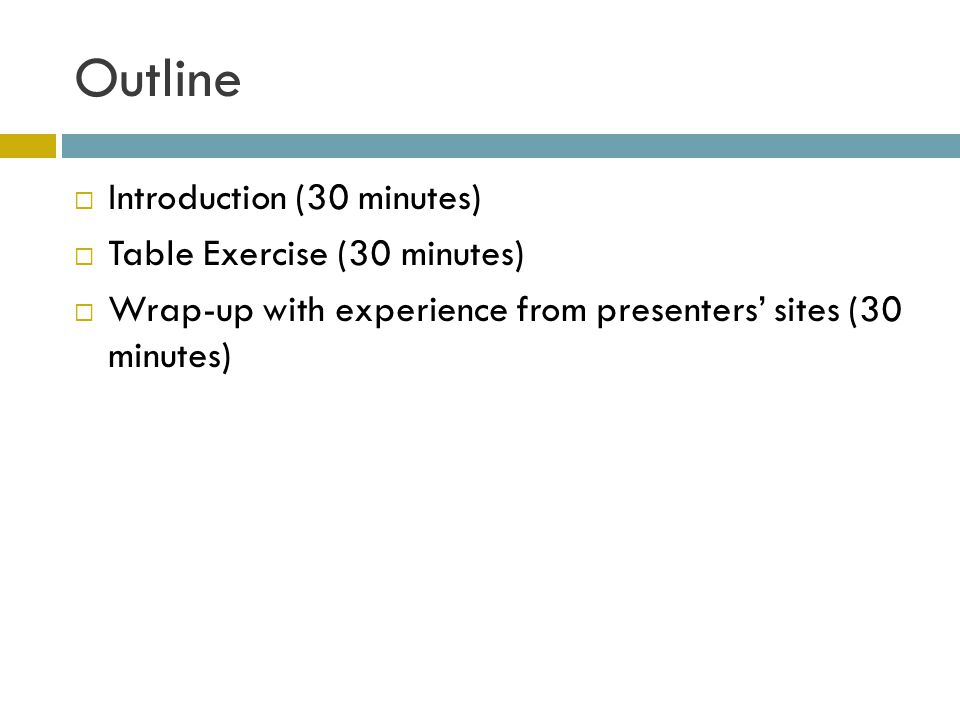 Outline  Introduction (30 minutes)  Table Exercise (30 minutes)  Wrap-up with experience from presenters' sites (30 minutes)