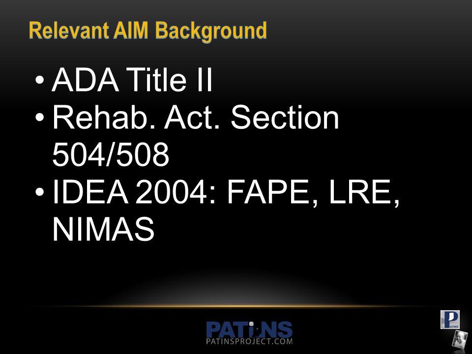 ADA Title II Rehab. Act. Section 504/508 IDEA 2004: FAPE, LRE, NIMAS