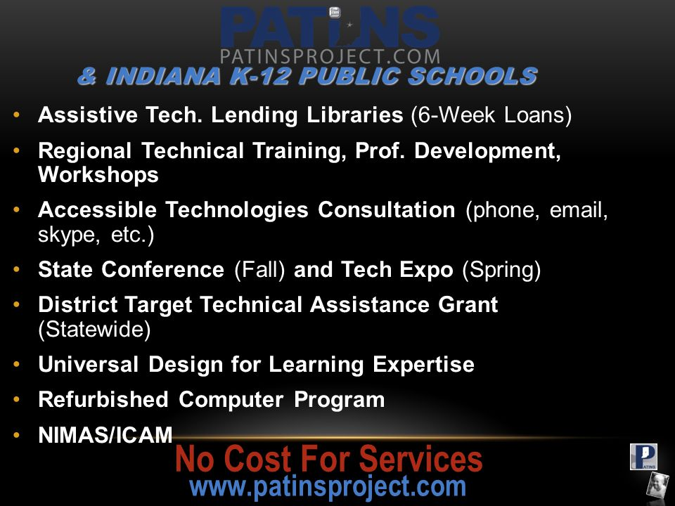& INDIANA K-12 PUBLIC SCHOOLS Assistive Tech. Lending Libraries (6-Week Loans) Regional Technical Training, Prof. Development, Workshops Accessible Te