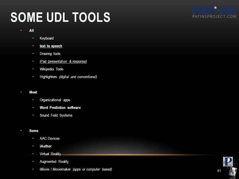 SOME UDL TOOLS All Keyboard text to speech Drawing tools iPad (presentation & response) Wikipedia Tools Highlighters (digital and conventional) Most O
