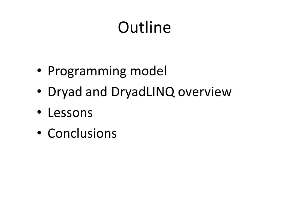Outline Programming model Dryad and DryadLINQ overview Lessons Conclusions