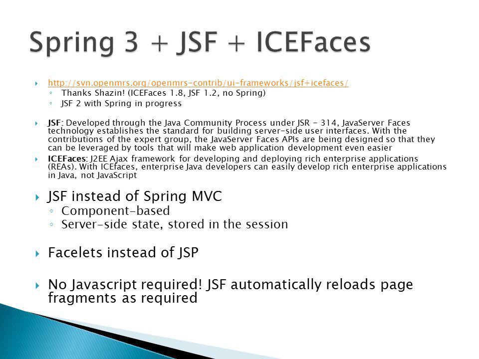  http://svn.openmrs.org/openmrs-contrib/ui-frameworks/jsf+icefaces/ http://svn.openmrs.org/openmrs-contrib/ui-frameworks/jsf+icefaces/ ◦ Thanks Shazin.