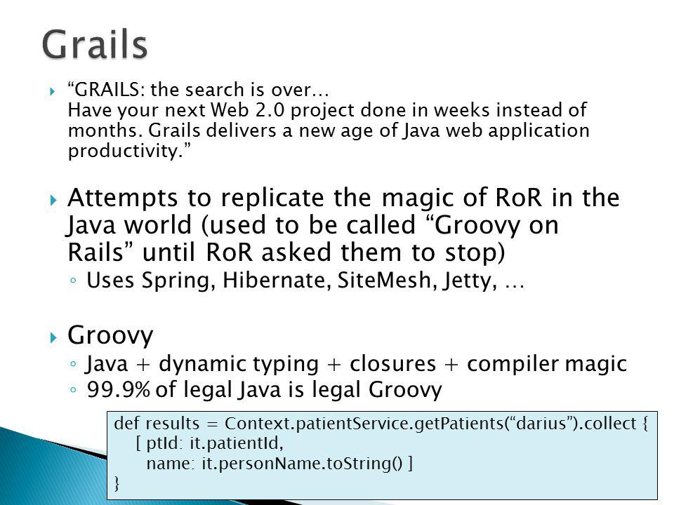  GRAILS: the search is over… Have your next Web 2.0 project done in weeks instead of months.