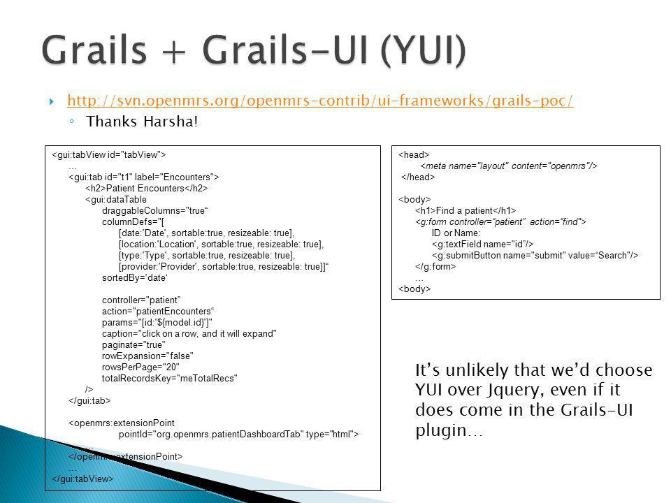  http://svn.openmrs.org/openmrs-contrib/ui-frameworks/grails-poc/ http://svn.openmrs.org/openmrs-contrib/ui-frameworks/grails-poc/ ◦ Thanks Harsha.