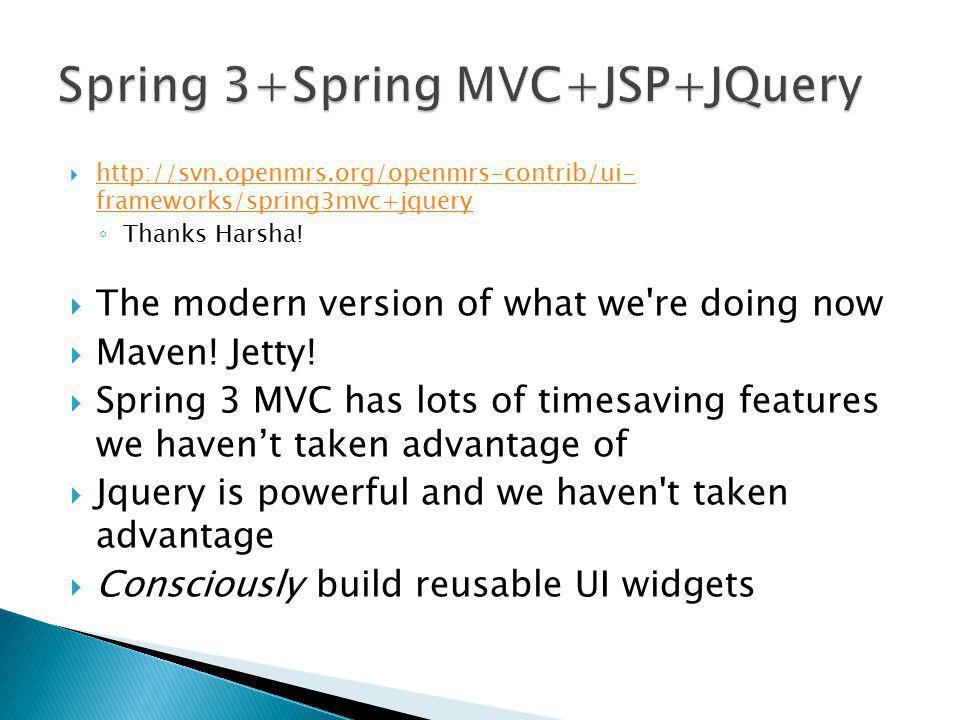  http://svn.openmrs.org/openmrs-contrib/ui- frameworks/spring3mvc+jquery http://svn.openmrs.org/openmrs-contrib/ui- frameworks/spring3mvc+jquery ◦ Thanks Harsha.