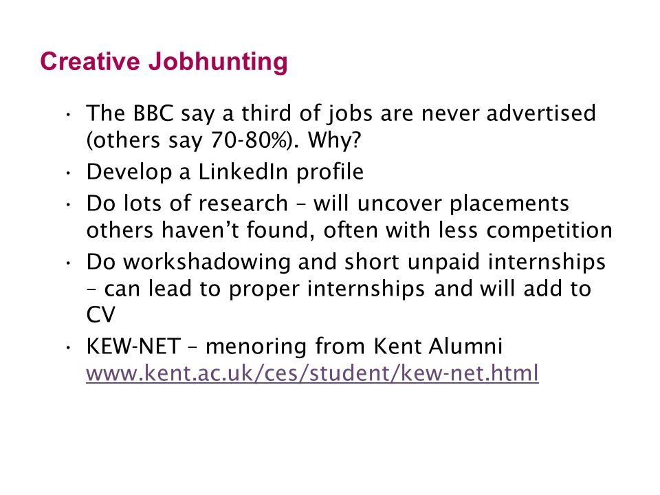 Creative Jobhunting The BBC say a third of jobs are never advertised (others say 70-80%).