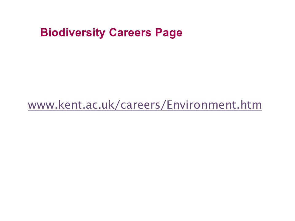 Biodiversity Careers Page www.kent.ac.uk/careers/Environment.htm