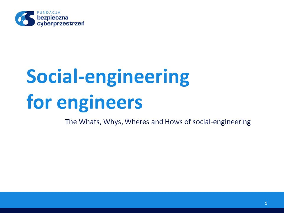 Social-engineering for engineers The Whats, Whys, Wheres and Hows of social-engineering 1
