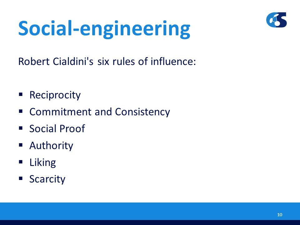 Social-engineering Robert Cialdini's six rules of influence:  Reciprocity  Commitment and Consistency  Social Proof  Authority  Liking  Scarcity