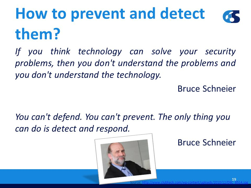 How to prevent and detect them? If you think technology can solve your security problems, then you don't understand the problems and you don't underst