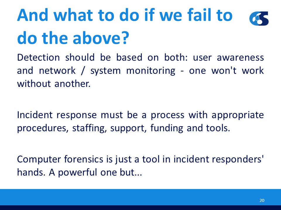 And what to do if we fail to do the above? Detection should be based on both: user awareness and network / system monitoring - one won't work without