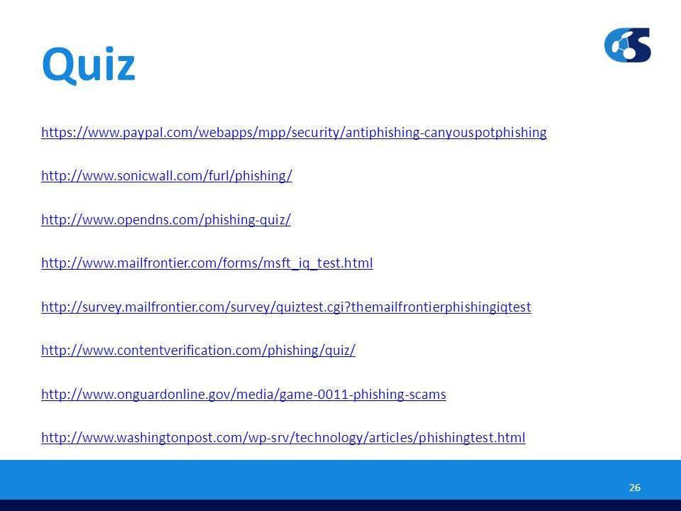 Quiz https://www.paypal.com/webapps/mpp/security/antiphishing-canyouspotphishing http://www.sonicwall.com/furl/phishing/ http://www.opendns.com/phishi