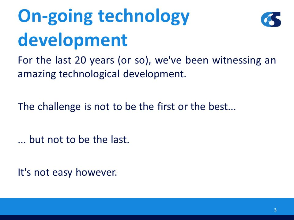 On-going technology development Who s having the problems then.