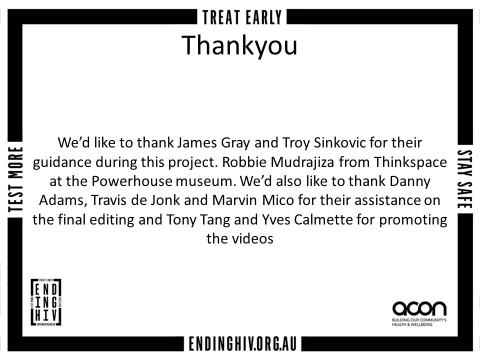 Thankyou We'd like to thank James Gray and Troy Sinkovic for their guidance during this project.