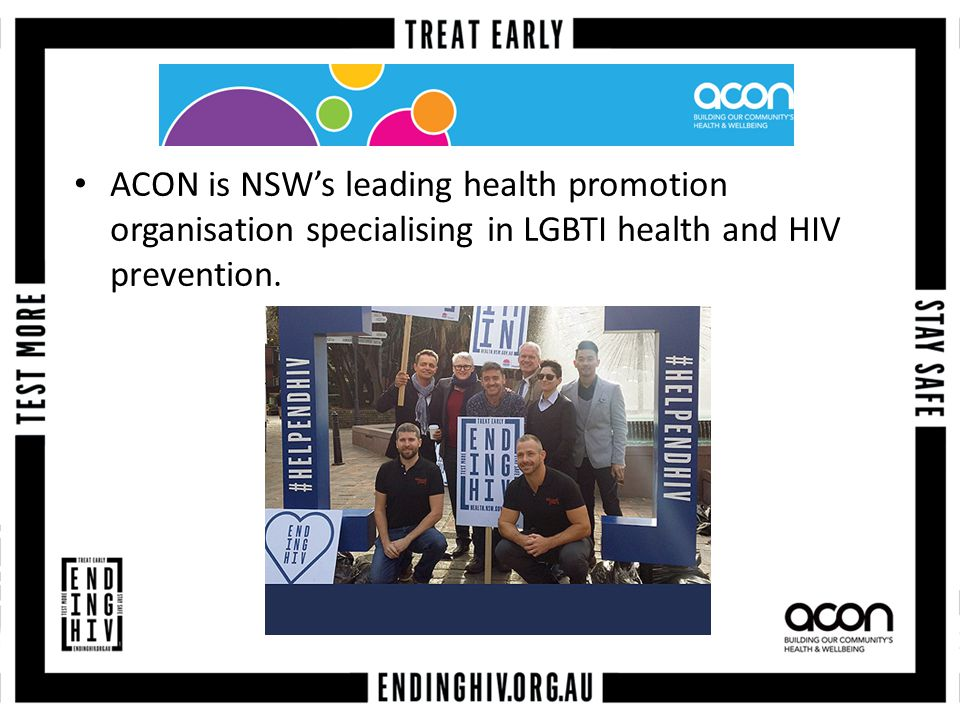 ACON is NSW's leading health promotion organisation specialising in LGBTI health and HIV prevention.