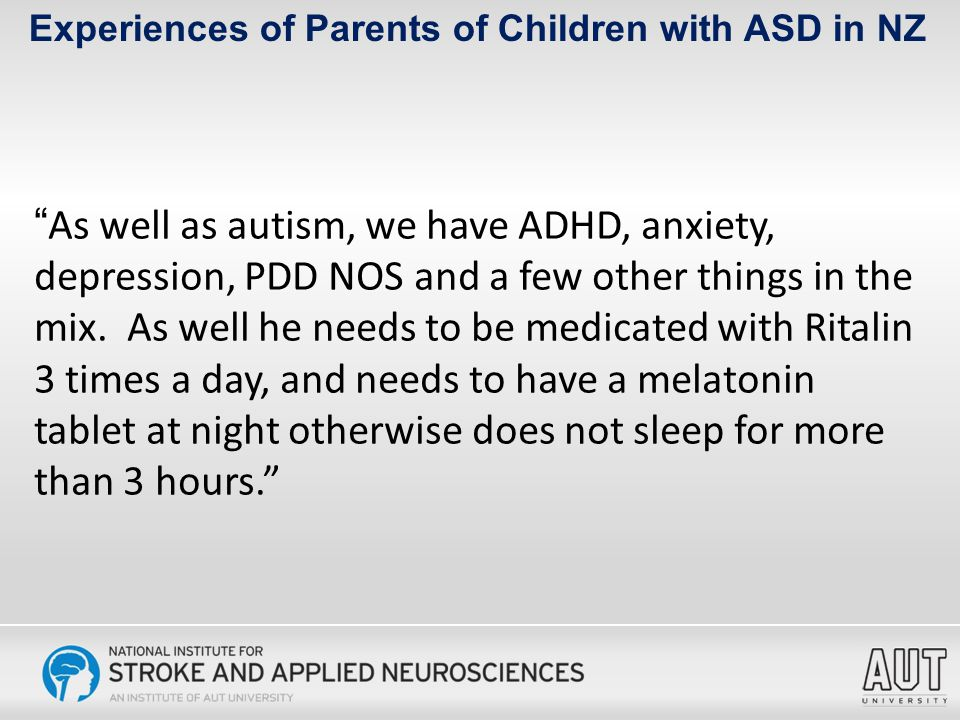 As well as autism, we have ADHD, anxiety, depression, PDD NOS and a few other things in the mix.