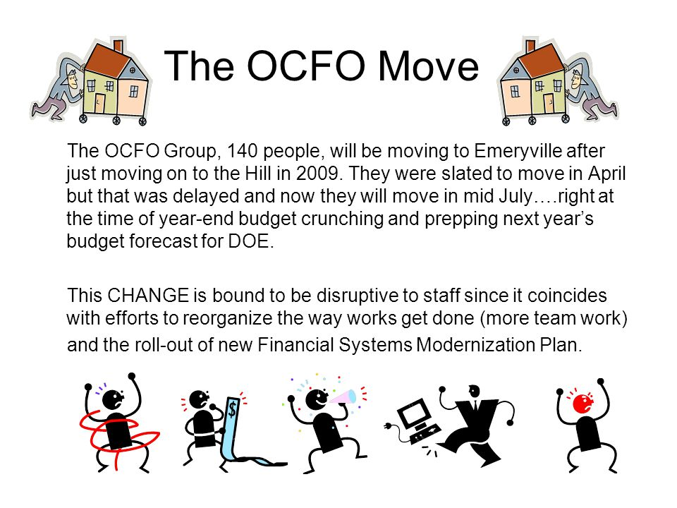 The OCFO Move The OCFO Group, 140 people, will be moving to Emeryville after just moving on to the Hill in 2009.